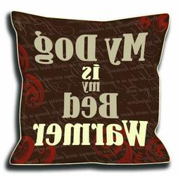 """Dog SnorZ """"My Dog is My Bed Warmer"""" Throw Pillow"""